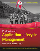 Professional Application Lifecycle Management with Visual Studio 2013 by Mickey Gousset, Brian Keller, Martin Woodward