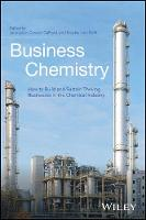 Business Chemistry How to Build and Sustain Thriving Businesses in the Chemical Industry by Jens Leker, Carsten Gelhard, Stephan Von Delft