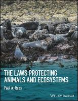 The Laws Protecting Animals and Ecosystems by Paul A. Rees