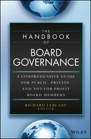 The Handbook of Board Governance A Comprehensive Guide for Public, Private, and Not-For-Profit Board Members by Richard Leblanc