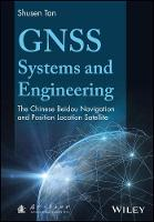 GNSS Systems and Engineering The Chinese Beidou Navigation and Position Location Satellite by Shusen Tan