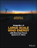 Integration of Large Scale Wind Energy with Electrical Power Systems in China by Zongxiang Lu, Shuangxi Zhou
