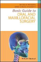Basic Guide to Oral and Maxillofacial Surgery by Nicola Rogers, Cinzia Pickett
