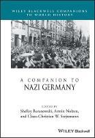 A Companion to Nazi Germany by Shelley Baranowski, Armin Nolzen, Claus-Christian W. Szejnmann