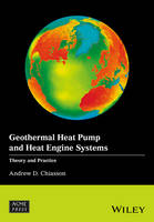 Geothermal Heat Pump and Heat Engine Systems Theory and Practice by Andrew D. Chiasson