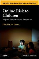 Online Risk to Children Impact, Protection and Prevention by Jon Brown