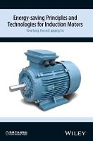 Energy-saving Principles and Technologies for Induction Motors by Wenzhong Ma, Lianping Bai