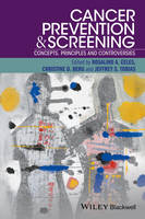 Cancer Prevention and Screening Concepts, Principles and Controversies by Jeffrey S. Tobias, Christine D. Berg, Rosalind A. Eeles