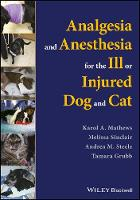 Analgesia and Anesthesia for the Ill or Injured Dog and Cat by Karol Mathews, Melissa Sinclair, Andrea M. Steele, Tamara Grubb