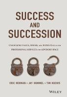 Success and Succession Unlocking Value, Power, and Potential in the Professional Services and Advisory Space by Eric, CFP Hehman, Jay Hummel, Tim Kochis
