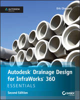 Autodesk Drainage Design for Infraworks 360 Essentials Autodesk Official Press by Eric Chappell