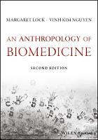 An Anthropology of Biomedicine by Margaret (McGill University Canada) Lock