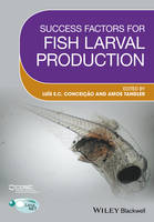 Success Factors for Fish Larval Production by Luis Conceicao, Amos Tandler