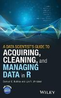 A Data Scientist's Guide to Acquiring, Cleaning, and Managing Data in R by Samuel E. Buttrey, Lyn R. Whitaker