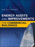 Energy Audits and Improvements for Commercial Buildings A Guide for Energy Managers and Energy Auditors by Ian M. Shapiro