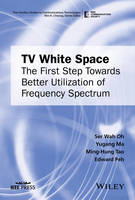 TV White Space: The First Step Towards Better Utilization of Frequency Spectrum by Ser Wah Oh, Yugang Ma, Edward Peh, Ming-Hung Tao
