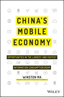 China's Mobile Economy - Opportunities in the Largest and Fastest Information Consumption Boom by Winston Ma, Dominic Barton, Xiaodong Lee