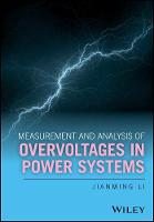 Measurement and Analysis of Overvoltages in Power Systems by Jianming Li