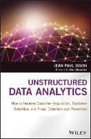 Unstructured Data Analytics How to Improve Customer Acquisition, Customer Retention, and Fraud Detection and Prevention by Jean-Paul Isson
