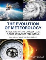 The Evolution of Meteorology A Look into the Past, Present, and Future of Weather Forecasting by Kevin Anthony Teague, Nicole Gallicchio
