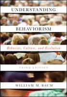 Understanding Behaviorism Behavior, Culture, and Evolution, Third Edition by William M. Baum