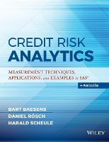 Credit Risk Analytics Measurement Techniques, Applications, and Examples in SAS by Bart Baesens, Daniel Roesch, Harald Scheule