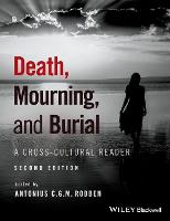 Death, Mourning, and Burial A Cross-Cultural Reader by Antonius C. G. M. Robben
