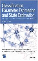 Classification, Parameter Estimation and State Estimation An Engineering Approach Using MATLAB by Bangjun Lei, Guangzhu Xu, Ming Feng, Yaobin Zou