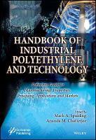 Handbook of Industrial Polyethylene Technology by Mark A. Spalding