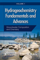 Hydrogeochemistry Fundamentals and Advances Groundwater Composition and Chemistry by Viatcheslav V. Tikhomirov