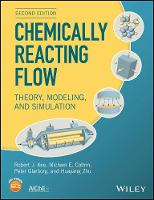 Chemically Reacting Flow Theory, Modeling, and Simulation by Robert J. Kee, Michael E. Coltrin, Peter Glarborg, Huayang Zhu
