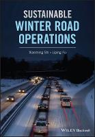 Sustainable Winter Road Operations by Xianming Shi, Liping Fu