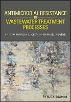 Antimicrobial Resistance in Wastewater Treatment Processes by Patricia L. Keen