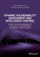 Dynamic Vulnerability Assessment and Intelligent Control For Sustainable Power Systems by Jose Luis Rueda-Torres, Francisco M. Gonzalez-Longatt
