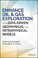 Enhance Oil and Gas Exploration with Data-Driven Geophysical and Petrophysical Models by Keith R. Holdaway, Duncan H. B. Irving