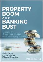 Property Boom and Banking Bust The Role of Commercial Lending in the Bankruptcy of Banks by Colin Jones, Stewart Cowe, Edward Trevillion