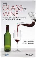 The Glass of Wine The Science, Technology, and Art of Glassware for Transporting and Enjoying Wine by James F. Shackelford, Penelope L. Shackelford