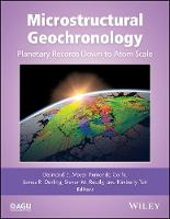 Microstructural Geochronology Planetary Records Down to Atom Scale by Fernando Corfu, Desmond Moser, Steven Reddy, James Darling