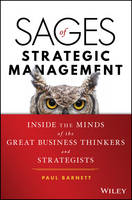 Sages of Strategic Management Inside the Minds of the Great Business Thinkers and Strategists by Paul Barnett