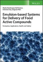 Emulsion-based Systems for Delivery of Food Active Compounds Formation, Application, Health and Safety by Shahin Roohinejad