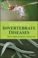 Ecology of Invertebrate Diseases by Ann Hajek, David I. Shapiro-Ilan