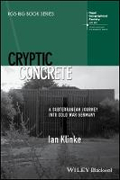 Cryptic Concrete A Subterranean Journey Into Cold War Germany by Ian Klinke