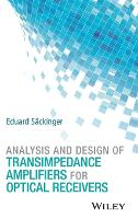 Analysis and Design of Transimpedance Amplifiers for Optical Receivers by Eduard Sackinger