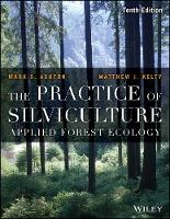 The Practice of Silviculture Applied Forest Ecology by Mark S. Ashton, Matthew J. Kelty