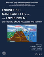 Engineered Nanoparticles and the Environment Biophysicochemical Processes and Toxicity by Baoshan Xing