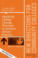 Applying College Change Theories to Student Affairs Practice New Directions for Community Colleges by C. Casey Ozaki, Robin L. Spaid