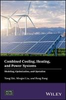 Combined Cooling, Heating, and Power Systems Modeling, Optimization, and Operation by Yang Shi, Mingxi Liu, Fang Fang