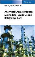 Analytical Characterization Methods for Crude Oil and Related Products by Ashutosh Shukla