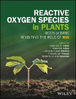 Revisiting the Role of Reactive Oxygen Species (ROS) in Plants ROS Boon or Bane for Plants? by Vijay Pratap Singh, Samiksha Singh, Durgesh K. Tripathi, Sheo Mohan Prasad
