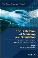 The Profession of Modeling and Simulation Discipline, Ethics, Education, Vocation, Societies, and Economics by Andreas Tolk